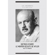 WULF GRIMWALD : Dietrich Eckart, le mentor occulte de Hitler