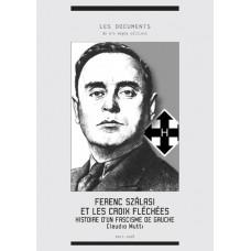 CLAUDIO MUTTI : Ferenc Szalasi et les croix fléchées. Histoire d'un fascisme de gauche