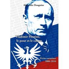 ALEXANDRE DOUGUINE : Vladimir Poutine, le pour et le contre