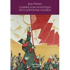 JEAN THIRIART : L'Empire euro-soviétique de Vladivostok à Dublin