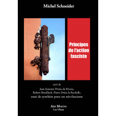 MICHEL SCHNEIDER : Principes de l'action fasciste