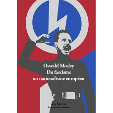 OSWALD MOSLEY : Du fascisme au nationalisme européen