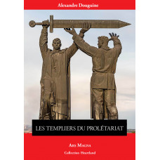 ALEXANDRE DOUGUINE : Les templiers du prolétariat