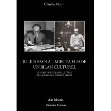 CLAUDIO MUTTI : Julius Evola – Mircea Eliade - Un bilan culturel