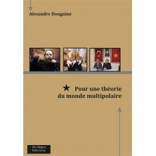 ALEXANDRE DOUGUINE : Pour une théorie du monde multipolaire